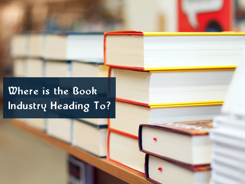 Where is the Book Industry Heading To?
