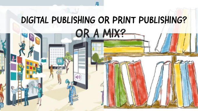Digital Publishing Or Print Publishing? Or A Mix?