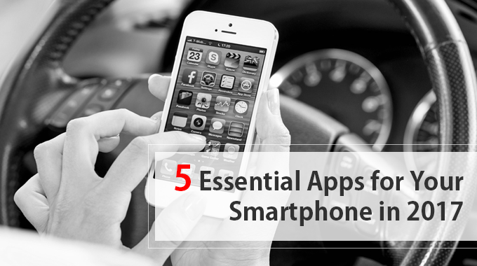 5 Essential Apps for your Smartphone in 2017