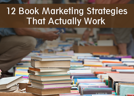 12 Book Marketing Strategies That Actually Work